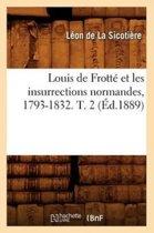 Louis de Frott Et Les Insurrections Normandes, 1793-1832. T. 2 ( d.1889)