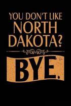 You Don't Like North Dakota? Bye.
