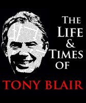 The Life & Times of Tony Blair