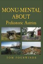 Monu-mental About Prehistoric Antrim