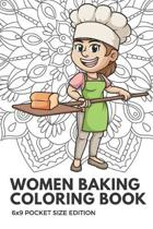 Women Baking Coloring Book 6x9 Pocket Size Edition: Color Book with Black White Art Work Against Mandala Designs to Inspire Mindfulness and Creativity