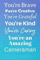 You're Brave You're Creative You're Grateful You're Kind You're Caring You're An Amazing Cameraman