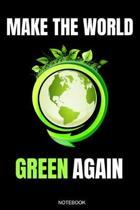 Make The World Green Again: Klimawandel Notizbuch f�r Umweltschutz Geschenk Regenwald Schutz Natur zum Protest gegen Erderw�rmung Heft Vegane Ern�
