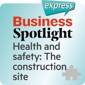 Business Spotlight express – Health and safety: The construction site