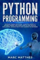 Python Programming: The Crash Course for Python - Learn the Secrets of Machine Learning, Data Science Analysis and Artificial Intelligence
