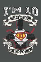 I'm 10 What's Your Superpower: Blank Lined Notebook