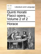 Quinti Horatii Flacci Opera. ... Volume 2 of 2