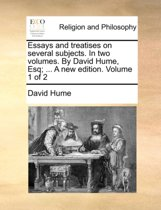 Essays and Treatises on Several Subjects. in Two Volumes. by David Hume, Esq. ... a New Edition. Volume 1 of 2