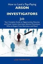 How to Land a Top-Paying Arson Investigators Job