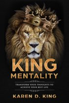 King Mentality: Transform Your Thoughts to Achieve Your Best Life