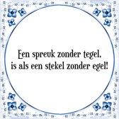 Tegeltje met Spreuk (Tegeltjeswijsheid): Een spreuk zonder tegel, is als een stekel zonder egel! + Kado verpakking & Plakhanger