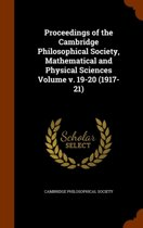 Proceedings of the Cambridge Philosophical Society, Mathematical and Physical Sciences Volume V. 19-20 (1917-21)