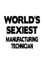World's Sexiest Manufacturing Technician: Best Manufacturing Technician Notebook, Journal Gift, Diary, Doodle Gift or Notebook - 6 x 9 Compact Size- 1