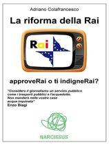 La riforma della Rai - approveRai o ti indigneRai?
