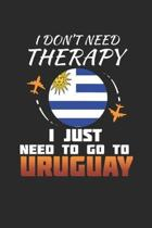 I Don't Need Therapy I Just Need To Go To Uruguay: Uruguay Notebook - Uruguay Vacation Journal - Handlettering - Diary I Logbook - 110 White Blank Pag