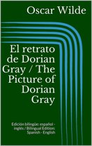 El retrato de Dorian Gray / The Picture of Dorian Gray (Edicion bilingüe: español - inglés / Bilingual Edition: Spanish - English)