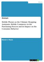 Mobile Phones as the Ultimate Shopping Assistants. Mobile Commerce in the Purchasing Process and its Impact on the Consumer Behavior