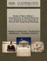 Estate of Berry (Betty) V. Commissioner of Internal Revenue U.S. Supreme Court Transcript of Record with Supporting Pleadings