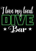I love my local dive bar: Journal/Notebook to Write & Keep track daily activities 7x10 Composition Blank Book Gift for Mom, Dad, Students