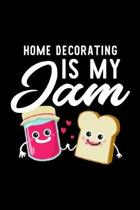 Home Decorating Is My Jam: Funny Notebook for Home Decorating Fan - Great Christmas & Birthday Gift Idea for Home Decorating Fan - Home Decoratin