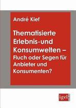 Thematisierte Erlebnis- Und Konsumwelten - Fluch Oder Segen F r Anbieter Und Konsumenten?