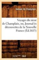 Voyages Du Sieur de Champlain, Ou, Journal s D couvertes de la Nouvelle France ( d.1613)
