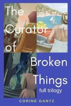The Curator of Broken Things Trilogy: Full Trilogy