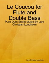 Le Coucou for Flute and Double Bass - Pure Duet Sheet Music By Lars Christian Lundholm
