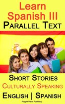 Learn Spanish III - Parallel Text - Culturally Speaking Short Stories (English - Spanish)