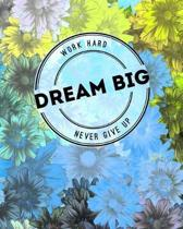 Work Hard...Dream Big...Never Give Up