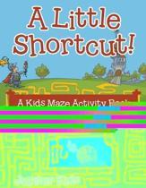 A Little Shortcut! a Kids Maze Activity Book