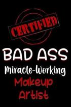 Certified Bad Ass Miracle-Working Makeup Artist