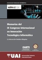 Memorias del IX Congreso Internacional en Innovacion Tecnologica Informática: IX CIITI: La interaccion hombre máquina