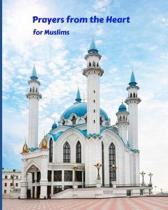Prayers from the Heart for Muslims: My Prayer Journal: Guide to Help Muslims Pray 5 Times a Day and Keep Reading Quran & Daily Hadith