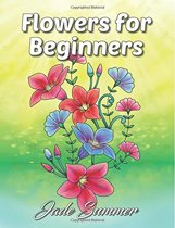 Flowers for Beginners: An Adult Coloring Book Jade Summer