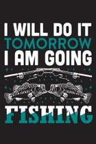 I will do it tomorrow I am going fishing: The Ultimate Fishing Logbook A Fishing Log and Record Book to Record Data fishing trips and adventures with