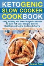 Ketogenic Slow Cooker Cookbook: Easy, Healthy and Fast Ketogenic Recipes to Burn Fat, Lose Weight, Become Healthier and Living the Keto Lifestyle. Ket