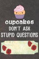 Cupcakes Don't Ask Stupid Questions Notebook Journal: 110 Blank Lined Paper Pages 6x9 Personalized Customized Notebook Journal Gift For Cupcake Pancak