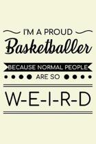 I'm A Proud Basketballer Because Normal People Are So Weird