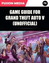 Game Guide for Grand Theft Auto V (Unofficial)