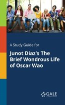 A Study Guide for Junot Diaz's the Brief Wondrous Life of Oscar Wao