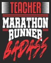 Teacher Marathon Runner Badass: Funny First End of Race Running Composition Notebook 100 Wide Ruled Pages Journal Diary