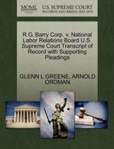 R.G. Barry Corp. V. National Labor Relations Board U.S. Supreme Court Transcript of Record with Supporting Pleadings