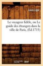 Le Voyageur Fid le, Ou Le Guide Des trangers Dans La Ville de Paris, ( d.1715)