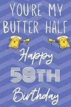 You're My Butter Half Happy 58th Birthday