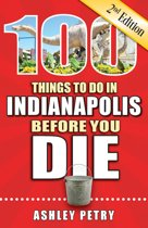 100 Things to Do in Indianapolis Before You Die, Second Edition