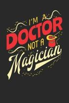 I'm A Doctor Not A Magician