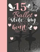 15 And Ballet Stole My Heart: Sketchbook Activity Book Gift For On Point Teen Girls - Ballerina Sketchpad To Draw And Sketch In
