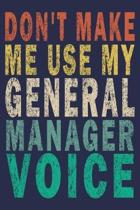 Don't Make Me Use My General Manager Voice: Funny Vintage Coworker Gifts Journal