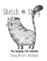 Sketch & Story Young Writer's Notebook The Singing Cat Edition